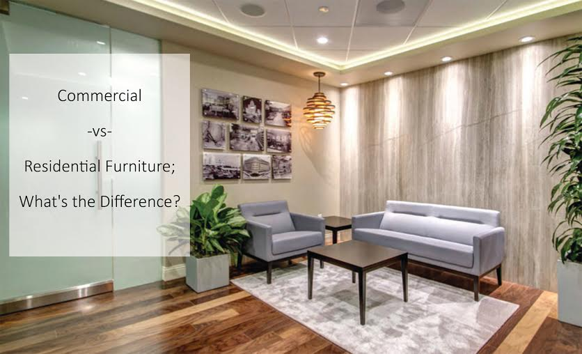 Commercial-vs-Residential Furniture; What's the Difference?